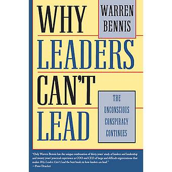 Why Leaders Cant Lead The Unconscious Conspiracy Continues by Bennis & Warren G.