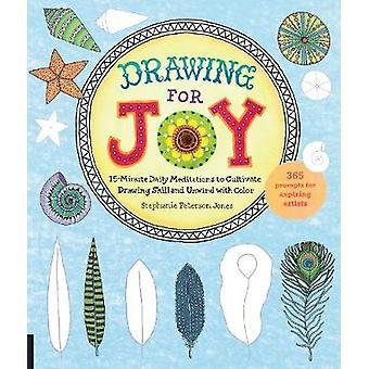 Ritning för Joy 15 minuter dagliga meditationer att odla ritning skicklighet och varva ner med Color365 uppmaningarna blivande konstnärer av Stephanie Peterson Jones