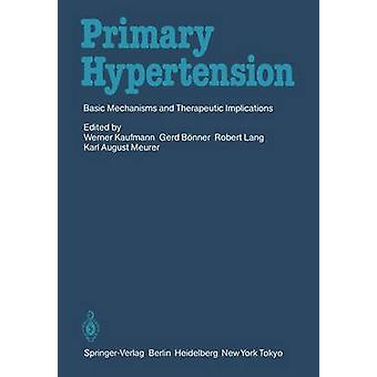 Primary Hypertension  Basic Mechanisms and Therapeutic Implications by Edited by Werner Kaufmann & Edited by Gerd B nner & Edited by Robert Lang & Edited by Karl A Meurer