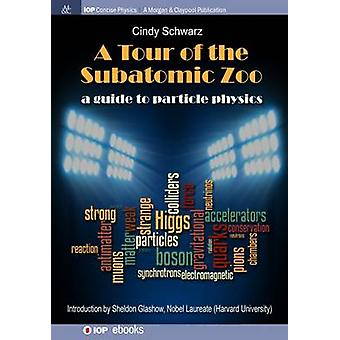 A Tour of the Subatomic Zoo A Guide to Particle Physics by Schwarz & Cindy