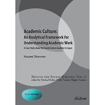 Academic Culture An Analytical Framework for Understanding Academic Work  . A Case Study about the Social Science Academe in Japan by Okamoto & Kazumi