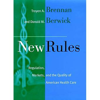 New Rules Regulation Markets and the Quality of American Health Care by Brennan & Troyen A.