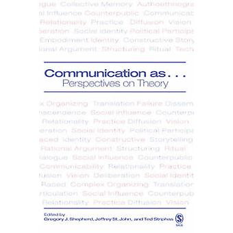 Communication as ... Perspectives on Theory by Shepherd & Gregory J.