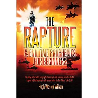 The Rapture  End Times Prophecies For Beginners by Wilson & Hugh Wesley