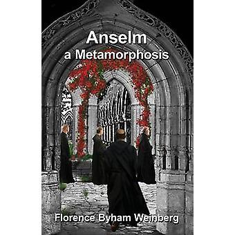 Anselm A Metamorphosis by Weinberg & Florence Byham