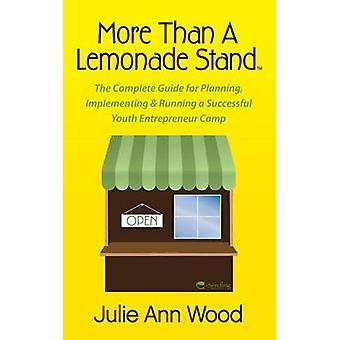 More Than a Lemonade Stand The Complete Guide for Planning Implementing  Running a Successful Youth Entrepreneur Camp by Wood & Julie