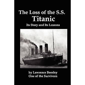 The Loss of the SS Titanic Its Story and Its Lessons by Beesley & Lawrence