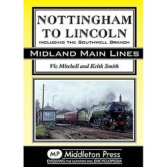Nottingham to Lincoln: Including the Southwell Branch (Midland Main Line)