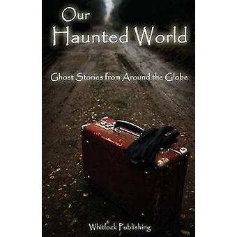 Our Haunted World Ghost Stories from Around the Globe by Grove & Allen