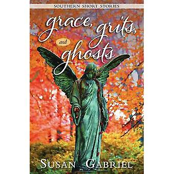Grace Grits and Ghosts Southern Short Stories by Gabriel & Susan