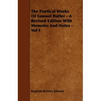 The Poetical Works of Samuel Butler  A Revised Edition with Memoirs and Notes  Vol I by Johnson & Reginald Brimley