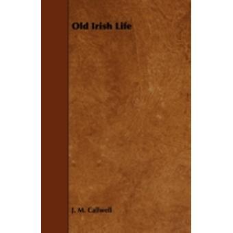 Old Irish Life by Callwell & J. M.