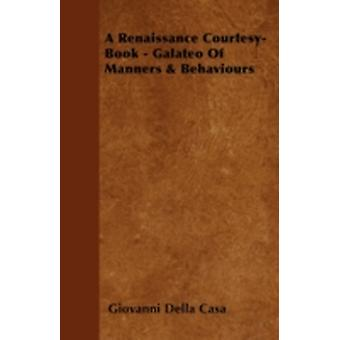 A Renaissance CourtesyBook  Galateo Of Manners  Behaviours by Casa & Giovanni Della