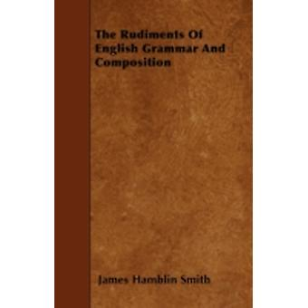 The Rudiments Of English Grammar And Composition by Smith & James Hamblin
