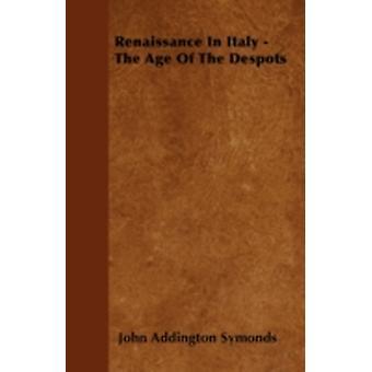 Renaissance In Italy  The Age Of The Despots by Symonds & John Addington