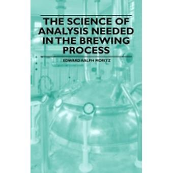 The Science of Analysis Needed in the Brewing Process by Moritz & Edward Ralph