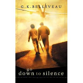 Go Down to Silence by Belliveau & G.K.