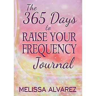 The 365 Days to Raise Your Frequency Journal by Alvarez & Melissa