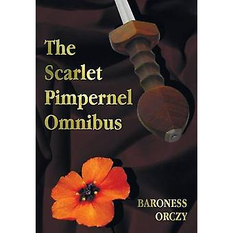 The Scarlet Pimpernel Omnibus  Unabridged  The Scarlet Pimpernel I Will Repay Eldorado Sir Percy Hits Back by Orczy & Baroness