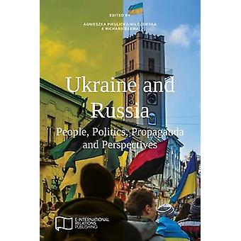 Ukraine and Russia People Politics Propaganda and Perspectives by PikulickaWilczewska & Agnieszka