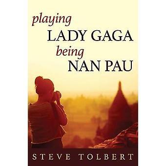 Playing Lada Gaga Being Nan Pau by Tolbert & Steve
