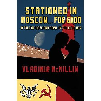 Stationed in Moscow ... for Good by McMillin & Vladimir
