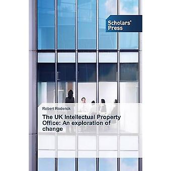 The UK Intellectual Property Office An exploration of change by Roderick Robert
