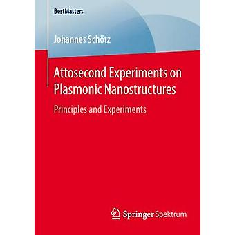 Attosecond Experiments on Plasmonic Nanostructures  Principles and Experiments by Schtz & Johannes