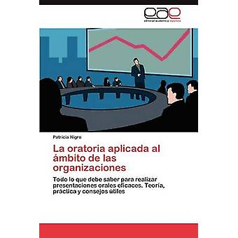 La Oratoria Aplicada Al Ambito de Las Organizaciones by Nigro & Patricia
