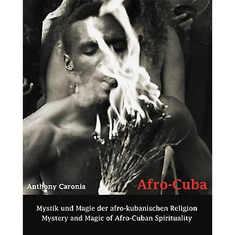 Afro-Cuba - Mystery and Magic of Afro-Cuban Spirituality by Anthony Ca