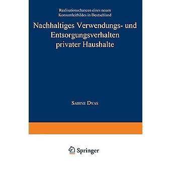 Nachhaltiges Verwendungs Und Entsorgungsverhalten Privater Haushalte Realisationschancen Eines Neuen Konsumleitbildes in Deutschland by Dyas & Sabine