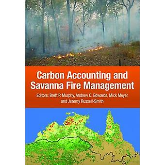 Carbon Accounting and Savanna Fire Management by Brett P. Murphy - An