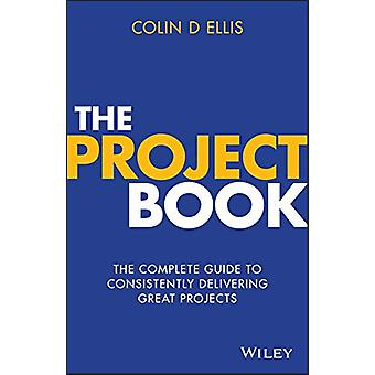 The Project Book - The Complete Guide to Consistently Delivering Great