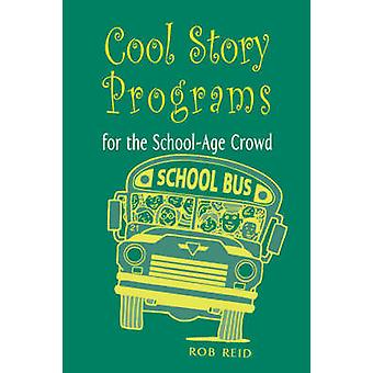 Cool Story Programs for the School-age Crowd by Bob Reid - 9780838908