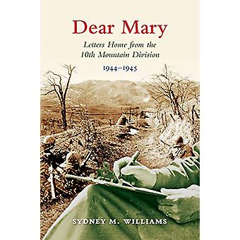 Dear Mary - Letters Home from the 10th Mountain Division (1944-1945) b