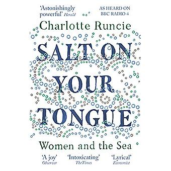 Salt On Your Tongue - Women and the Sea by Charlotte Runcie - 97817868