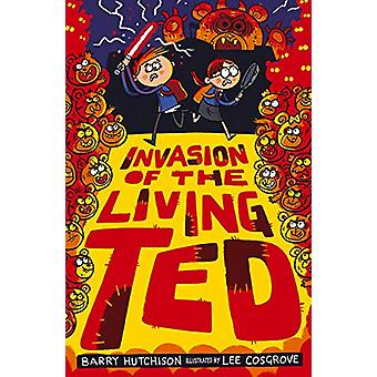 Invasion of the Living Ted by Barry Hutchison - 9781788951067 Book