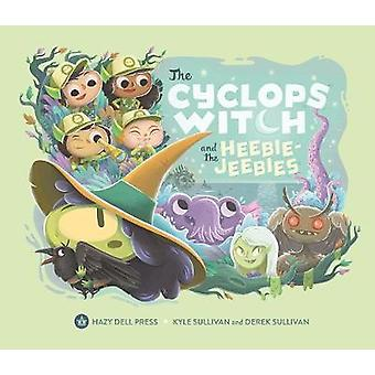 The Cyclops Witch and the Heebie-Jeebies by Kyle Sullivan - 978194893