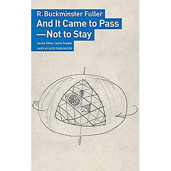 And It Came to Pass - Not to Stay by  -R. -Buckminster Fuller - 97830