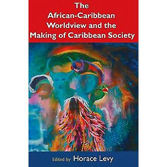The African Caribbean Worldview and the Making of Caribbean Society b