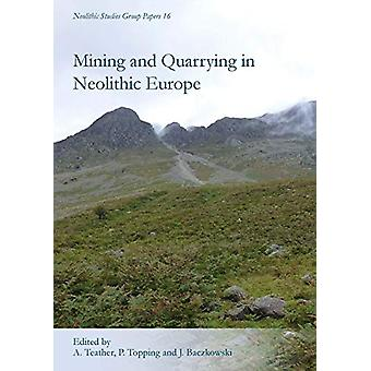 Mining and Quarrying in Neolithic Europe - A Social Perspective by Ann