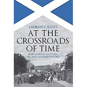 At the Crossroads of Time - How a Small Scottish Village Changed Histo
