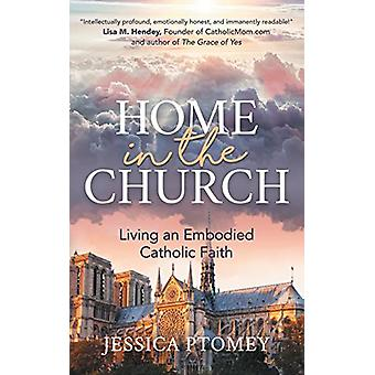 Home in the Church - Living an Embodied Catholic Faith by Jessica Ptom
