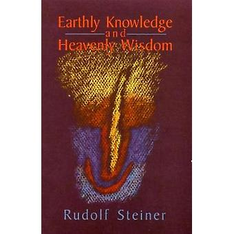 Earthly Knowledge and Heavenly Wisdom by Steiner & Rudolf