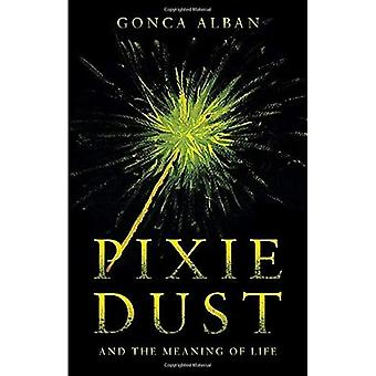 Pixie Dust: and the Meaning of Life