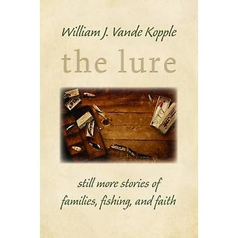 The Lure - Still More Stories of Families - Fishing - and Faith by Wil