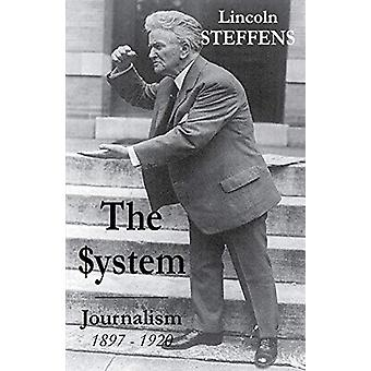 The System - Journalism 1897 - 1920 by Lincoln Steffens - 978099071373