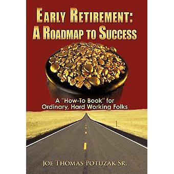 "Early Retirement - A Roadmap to Success - A ""How-To Book"" for"