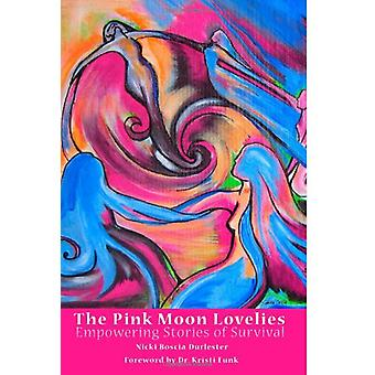 The Pink Moon Lovelies - Empowering Stories of Survival by Kristi Funk