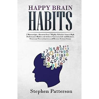 Happy Brain Habits - Discover over 7 Highly Effective Atomic High Perf